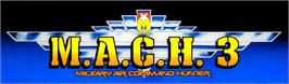 Arcade Cabinet Marquee for M.A.C.H. 3.