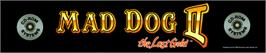 Arcade Cabinet Marquee for Mad Dog II: The Lost Gold  .