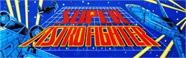 Arcade Cabinet Marquee for Super Astro Fighter.