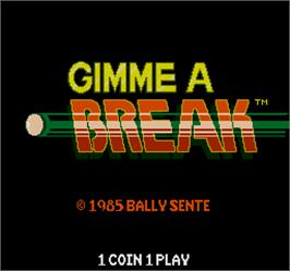 Title screen of Gimme A Break on the Arcade.